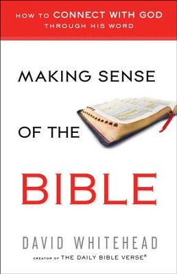Making Sense of the Bible: How to Connect with God Through His Word  -     By: David Whitehead