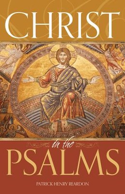 Christ in the Psalms  -     By: Patrick Henry Reardon