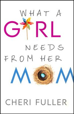 What a Girl Needs from Her Mom   -     By: Cheri Fuller