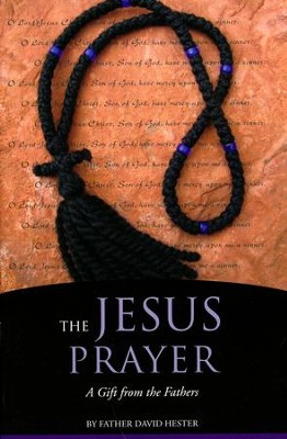 The Jesus Prayer: A Gift from the Fathers  -     By: David Hester