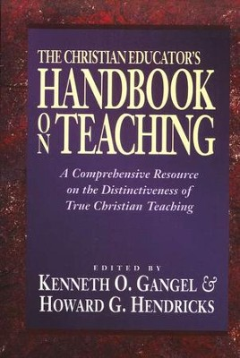 The Christian Educator's Handbook on Teaching   -     Edited By: Kenneth O. Gangel, Howard G. Hendricks