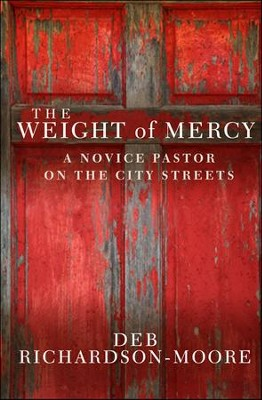 The Weight of Mercy: A Novice Pastor on the City Streets  -     By: Deb Richardson-Moore