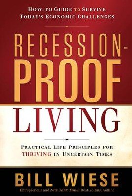 Recession-Proof Living: Practical life principles for thriving in uncertain times - eBook  -     By: Bill Wiese