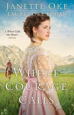 Where Courage Calls, Return to the Canadian West #1   -     By: Janette Oke, Laurel Oke Logan
