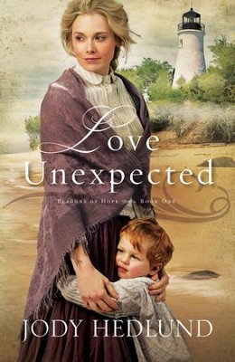 Love Unexpected, Beacons of Hope Series #1   -     By: Jody Hedlund