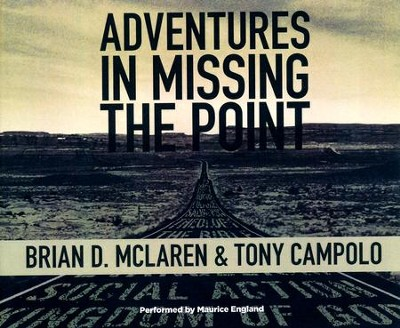 Adventures in Missing the Point: How the Culture-Controlled Church Neutered the Gospel - unabridged audio book on CD  -     By: Brian McLaren, Tony Campolo