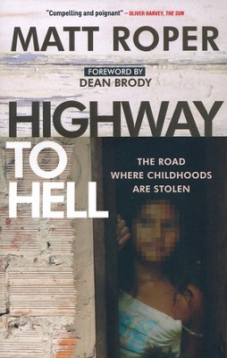 Highway to Hell: The Road Where Childhoods Are Stolen  -     By: Matt Roper