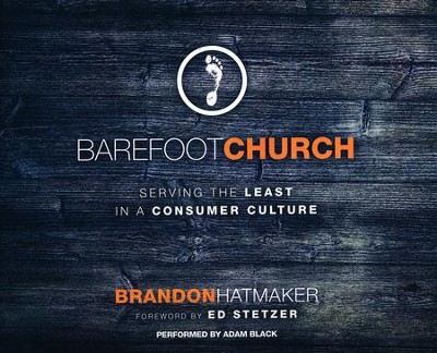 Barefoot Church: Serving the Least in a Consumer Culture - unabridged audio book on CD  -     By: Brandon Hatmaker