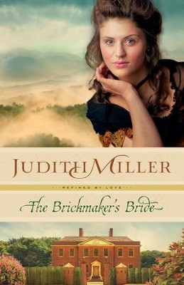 The Brickmaker's Bride, Refined by Love Series #1   -     By: Judith Miller