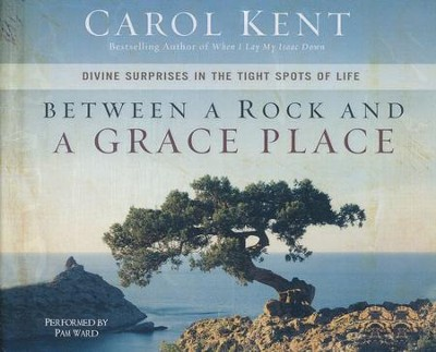 Between a Rock and a Grace Place: Divine Surprises in the Tights Spots of Life - unabridged audio book on CD  -     By: Carol Kent