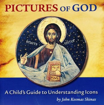 Pictures of God: A Child's Guide to Understanding Icons  -     By: John Kosmas Skinas