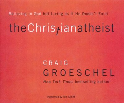The Christian Atheist: Believing in God but Living as if He Doesn't Exist - unabridged audio book on CD  -     By: Craig Groeschel