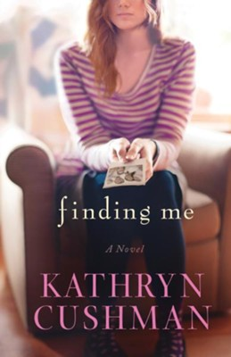 Finding Me  -     By: Kathryn Cushman
