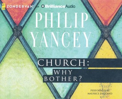 Church: Why Bother?: My Personal Pilgrimage - unabridged audio book on CD  -     By: Philip Yancey
