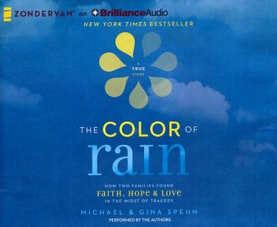 Color of Rain, The: How Two Families Found Faith, Hope, and Love in the Midst of Tragedy - unabridged audio book on CD  -     Narrated By: Gina Kell Spehn, Michael Spehn     By: Michael Spehn