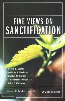 Five Views on Sanctification   -     By: Melvin Dieter, Anthony Hoekema, Stanley M. Horton