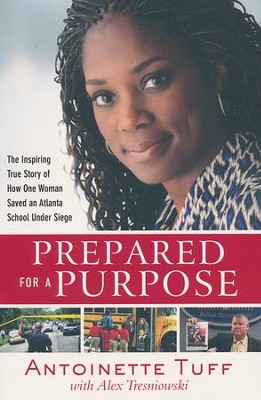 Prepared for a Purpose: The Inspiring True Story of How One Woman Saved an Atlanta School Under Siege  -     By: Antoinette Tuff, Alex Tresniowski