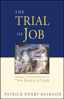 The Trial of Job: Orthodox Christian Reflections on the Book of Job  -     By: Patrick Henry Reardon