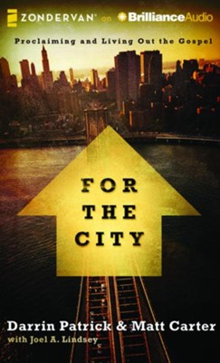 For the City: Proclaiming and Living Out the Gospel - unabridged audio book on CD  -     Narrated By: Jay Charles     By: Matt Carter, Darrin Patrick, Chris Tomlin, Joel Lindsey