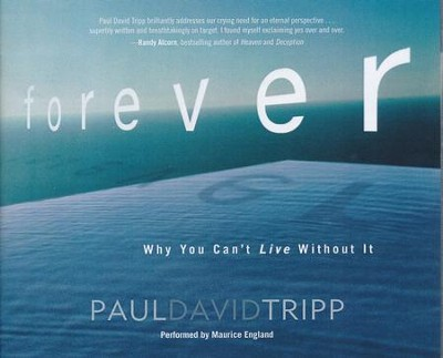 Forever: Why You Can't Live Without It - unabridged audio book on CD  -     By: Paul David Tripp