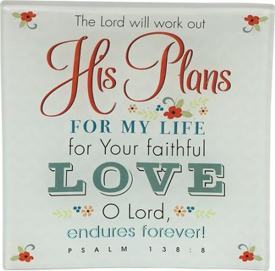 The Lord Will Work Out His Plans Glass Tray, Psalm 138:8  -