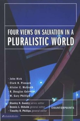 Four Views of Salvation in a Pluralistic World   -     Edited By: Dennis L. Okholm, Timothy R. Phillips, Stanley N. Gundry     By: John Hick, Clark H. Pinnock, Alister E. McGrath