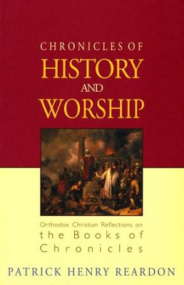 Chronicles of History and Worship: Orthodox Christian Reflections on the Books of Chronicles  -     By: Patrick Reardon
