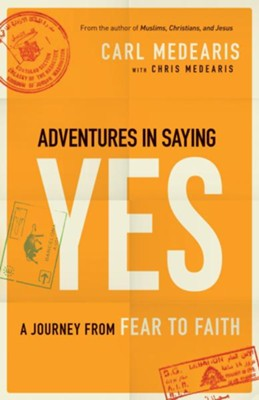 Adventures in Saying Yes: A Journey from Fear to Faith  -     By: Carl Medearis