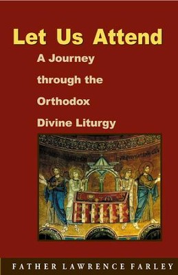 Let Us Attend: A Journey Through the Orthodox Divine Liturgy  -     By: Lawrence R. Farley