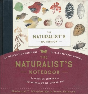 The Naturalist's Notebook: An Observation Guide and 5-Year Calendar-Journal for Tracking Changes in the Natural World Around You  -     By: Nathaniel T. Wheelwright