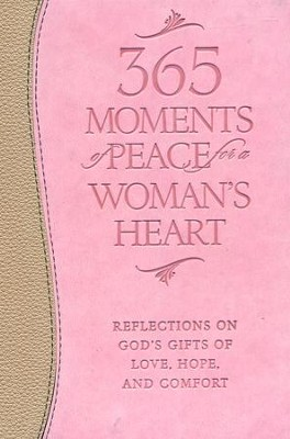 365 Moments of Peace for a Woman's Heart: Reflections on God's Gifts of Love, Hope, and Comfort  -