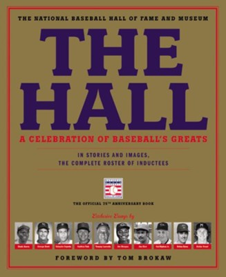 The Hall: A Celebration of Baseball's Greats: In Stories and Images, the Complete Roster of Inductees by the Positions They Played  -     By: Tom Brokaw
