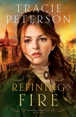 Refining Fire, Brides of Seattle Series #2   -     By: Tracie Peterson