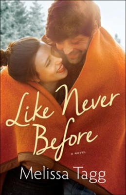 Like Never Before  -     By: Melissa Tagg