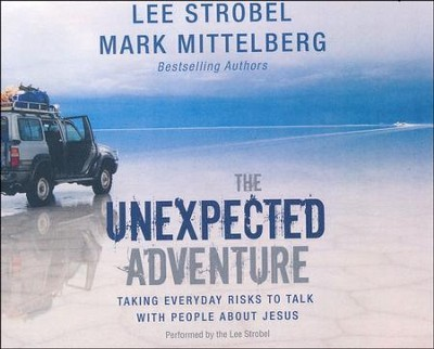 The Unexpected Adventure: Taking Everyday Risks to Talk with People about Jesus - unabridged audio book on CD  -     Narrated By: Lee Strobel     By: Lee Strobel, Mark Mittelberg