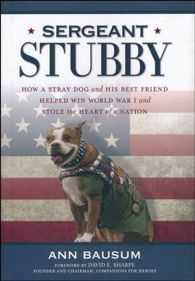 Sergeant Stubby: How a Brave Dog and His Best Friend Helped Win World War I and Stole the Heart of a Nation  -     By: Ann Bausum, David E. Sharpe