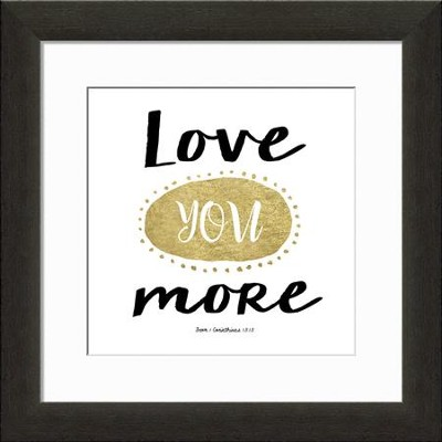 Love You More Typography Framed Art, 1 Corinthians 13:13  -
