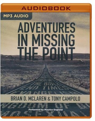 Adventures in Missing the Point: How the Culture-Controlled Church Neutered the Gospel - unabridged audio book on MP3-CD  -     By: Brian McLaren, Tony Campolo