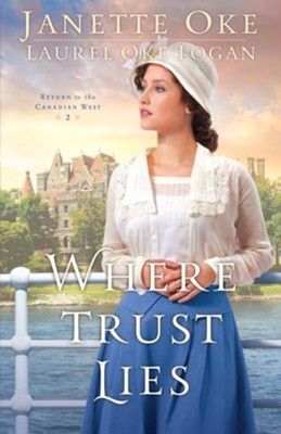 Where Trust Lies, Return to the Canadian West Series #2   -     By: Janette Oke, Laurel Oke Logan