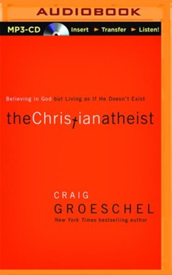 The Christian Atheist: Believing in God but Living as if He Doesn't Exist - unabridged audio book on MP3-CD  -     By: Craig Groeschel