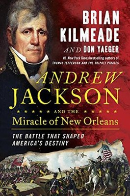 Andrew Jackson and the Miracle of New Orleans: The Battle That Shaped America's Destiny  -     By: Brian Kilmeade