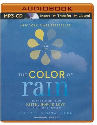 Color of Rain, The: How Two Families Found Faith, Hope, and Love in the Midst of Tragedy - unabridged audio book on MP3-CD  -     Narrated By: Gina Kell Spehn, Michael Spehn     By: Michael Spehn