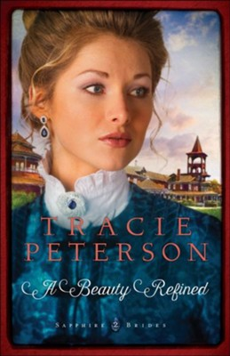 #2: A Beauty Refined  -     By: Tracie Peterson