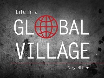 Life in a Global Village  -     By: Gary Miller