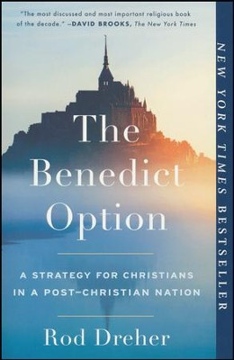 The Benedict Option: A Strategy for Christians in a Post-Christian Nation  -     By: Rod Dreher