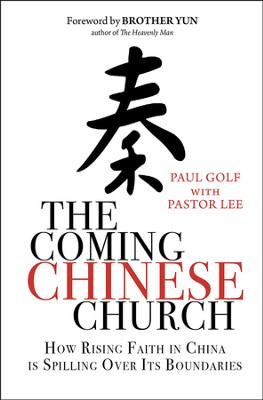 The Coming Chinese Church: How Rising Faith in China Is Spilling Over Its Boundaries  -     By: Paul Golf
