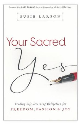 Your Sacred Yes: Trading Life-Draining Obligation for Freedom, Passion, and Joy  -     By: Susie Larson