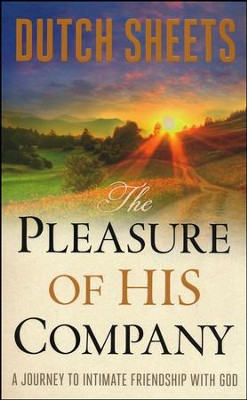 The Pleasure of His Company: A Journey to Intimate  Friendship with God  -     By: Dutch Sheets