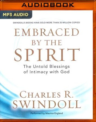 Embraced by the Spirit: The Untold Blessings of Intimacy with God - unabridged audio book on MP3-CD  -     By: Charles R. Swindoll