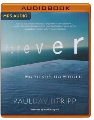 Forever: Why You Can't Live Without It - unabridged audio book on MP3-CD  -     By: Paul David Tripp